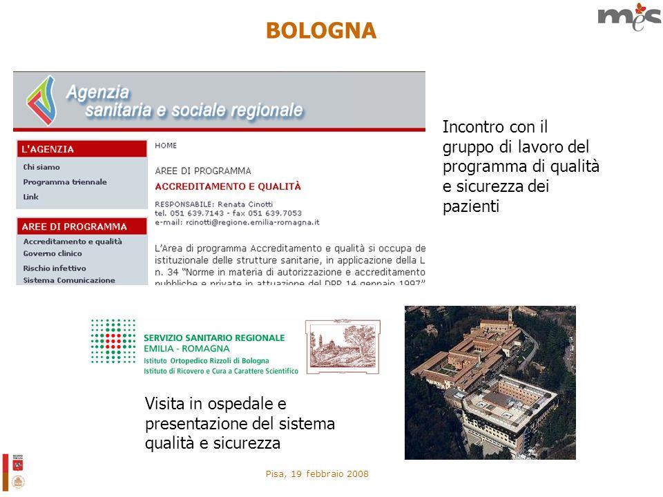 Pisa, 19 febbraio 2008 BOLOGNA Incontro con il gruppo di lavoro del programma di qualità e sicurezza dei pazienti Visita in ospedale e presentazione d