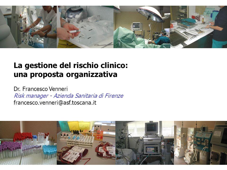 La gestione del rischio clinico: una proposta organizzativa Dr. Francesco Venneri Risk manager - Azienda Sanitaria di Firenze francesco.venneri@asf.to