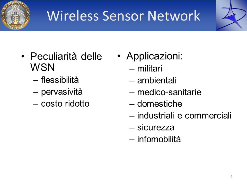 Wireless Sensor Network Applicazioni: –militari –ambientali –medico-sanitarie –domestiche –industriali e commerciali –sicurezza –infomobilità 4 Peculi