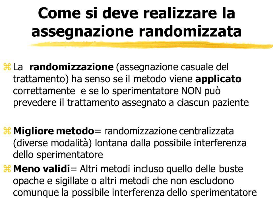 Come si deve realizzare la assegnazione randomizzata zLa randomizzazione (assegnazione casuale del trattamento) ha senso se il metodo viene applicato