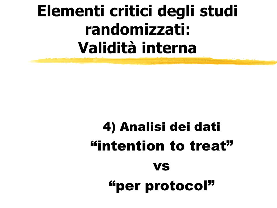 Elementi critici degli studi randomizzati: Validità interna 4) Analisi dei dati intention to treat vs per protocol