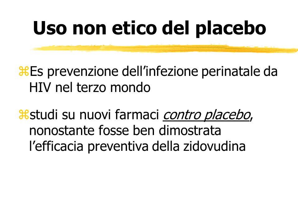 Uso non etico del placebo zEs prevenzione dellinfezione perinatale da HIV nel terzo mondo zstudi su nuovi farmaci contro placebo, nonostante fosse ben