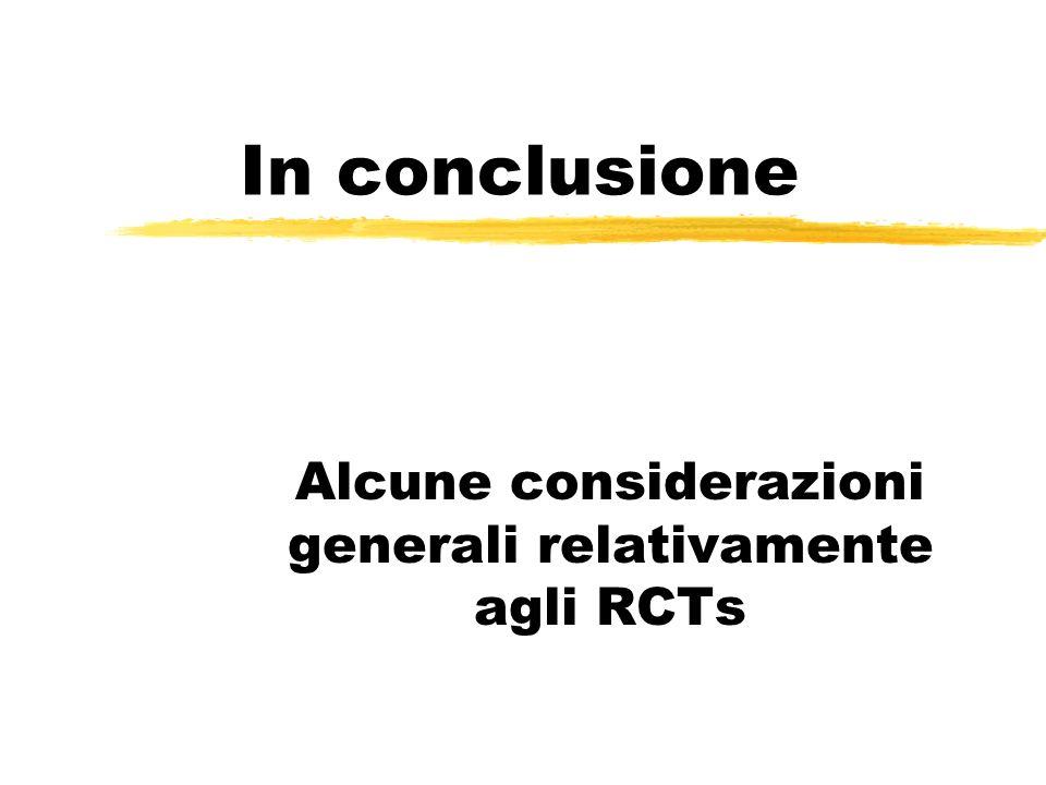 In conclusione Alcune considerazioni generali relativamente agli RCTs