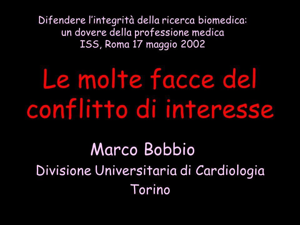 Le molte facce del conflitto di interesse Marco Bobbio Divisione Universitaria di Cardiologia Torino Difendere lintegrità della ricerca biomedica: un