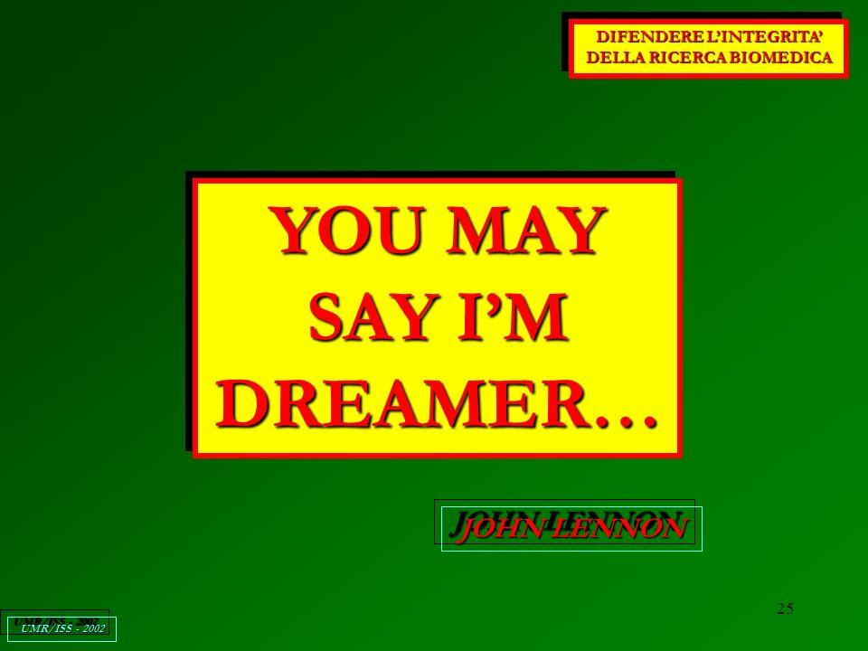 25 DIFENDERE LINTEGRITA DELLA RICERCA BIOMEDICA UMR/ISS - 2002 YOU MAY SAY IM DREAMER… JOHN LENNON