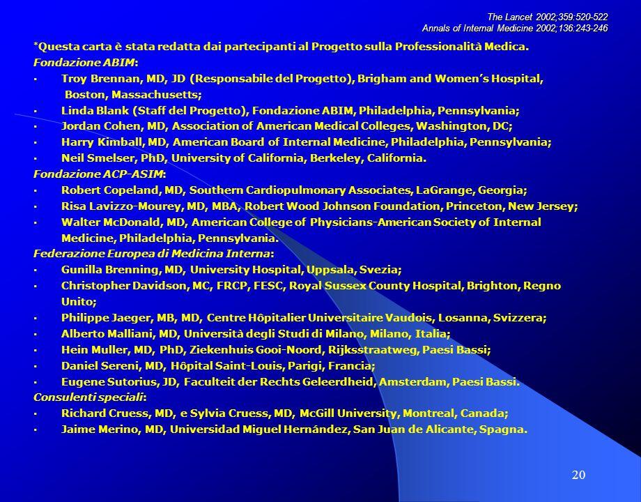 20 The Lancet 2002;359:520-522 Annals of Internal Medicine 2002;136:243-246 * Questa carta è stata redatta dai partecipanti al Progetto sulla Professionalità Medica.