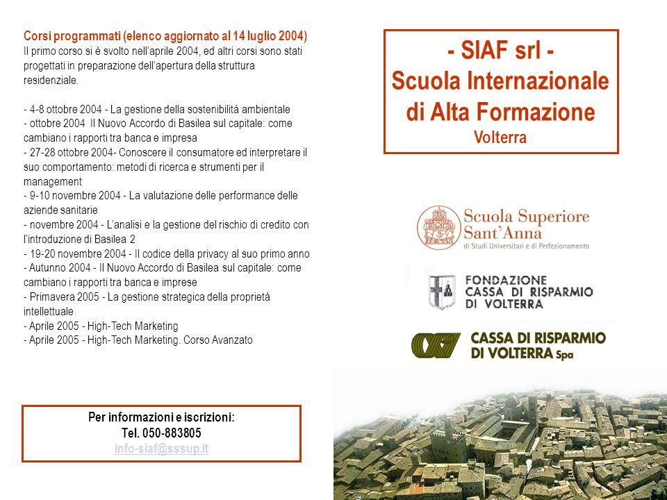 - SIAF srl - Scuola Internazionale di Alta Formazione Volterra Corsi programmati (elenco aggiornato al 14 luglio 2004) Il primo corso si è svolto nellaprile 2004, ed altri corsi sono stati progettati in preparazione dellapertura della struttura residenziale.