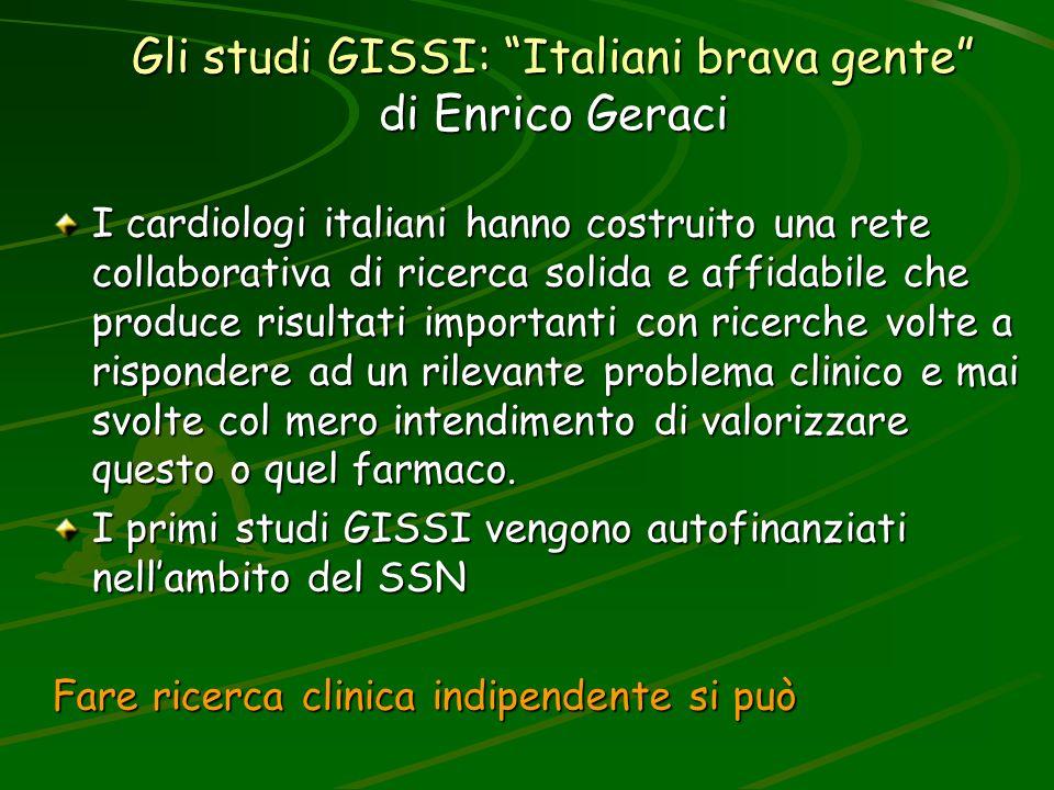 Gli studi GISSI: Italiani brava gente di Enrico Geraci I cardiologi italiani hanno costruito una rete collaborativa di ricerca solida e affidabile che