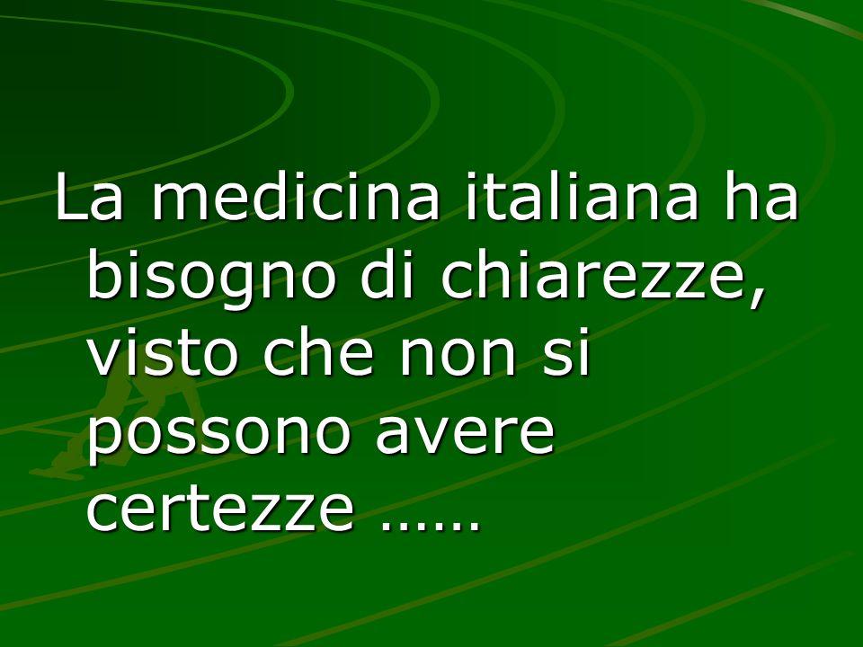 La medicina italiana ha bisogno di chiarezze, visto che non si possono avere certezze ……