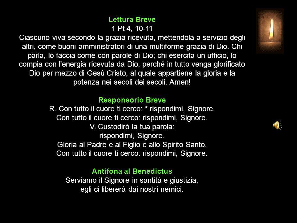 Lettura Breve 1 Pt 4, 10-11 Ciascuno viva secondo la grazia ricevuta, mettendola a servizio degli altri, come buoni amministratori di una multiforme grazia di Dio.