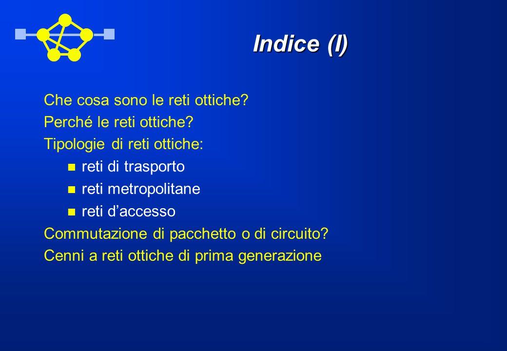 Indice (I) Che cosa sono le reti ottiche. Perché le reti ottiche.