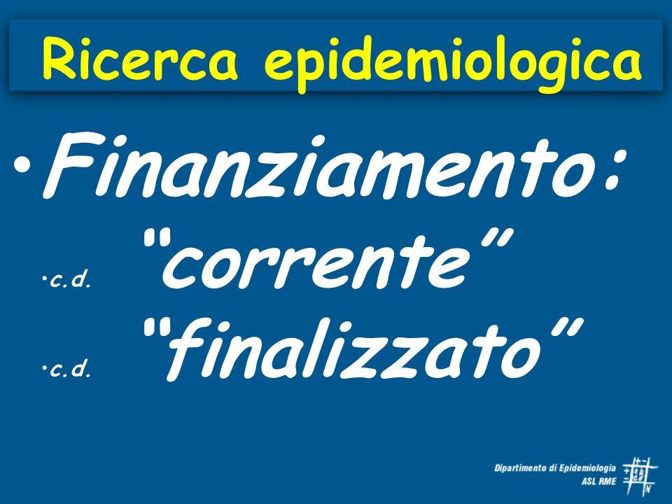 Ricerca epidemiologica Finanziamento: c.d. corrente c.d. finalizzato