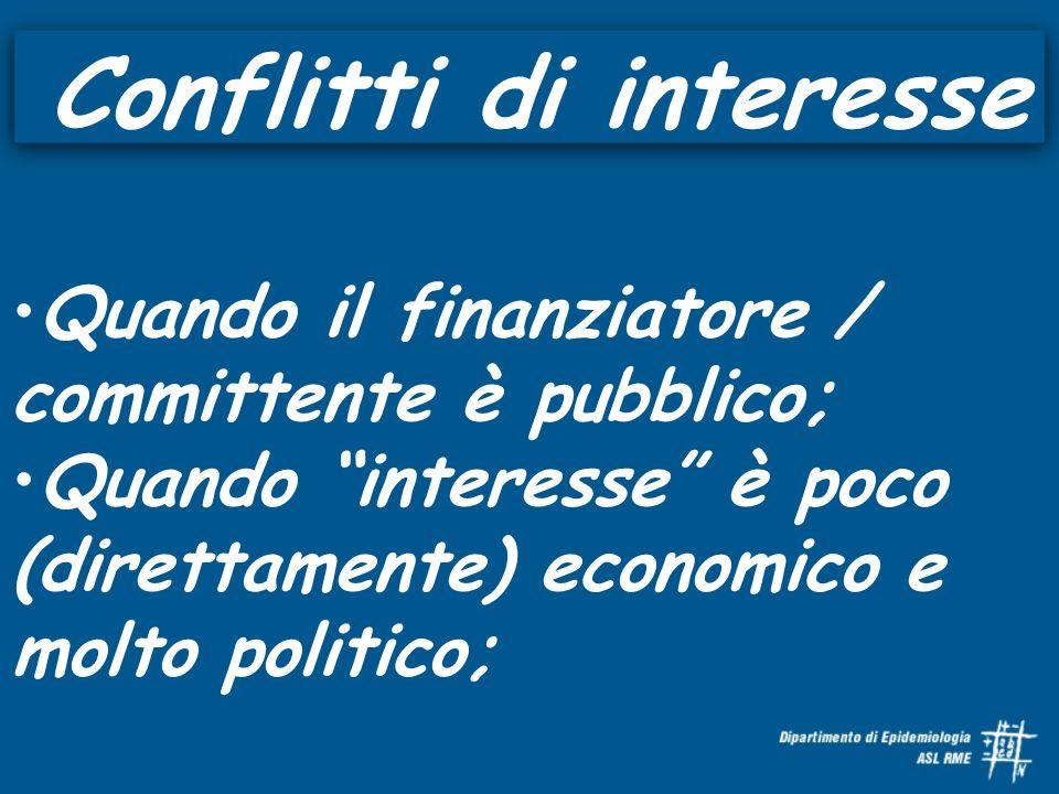 Conflitti di interesse Quando il finanziatore / committente è pubblico; Quando interesse è poco (direttamente) economico e molto politico;