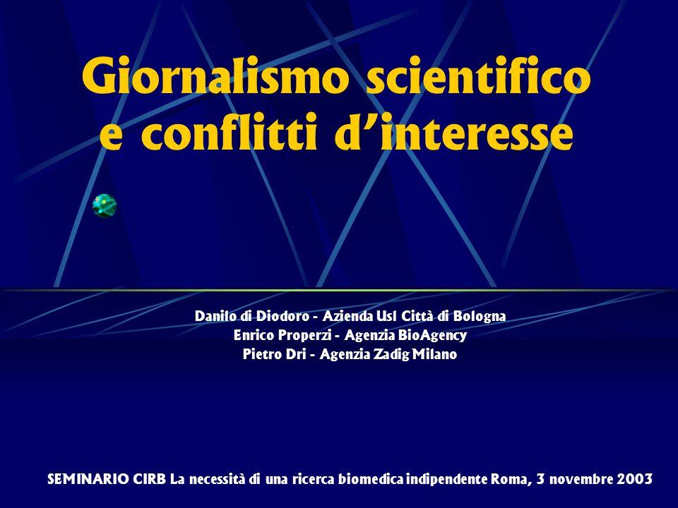 Giornalismo scientifico e conflitti dinteresse Danilo di Diodoro - Azienda Usl Città di Bologna Enrico Properzi - Agenzia BioAgency Pietro Dri - Agenz