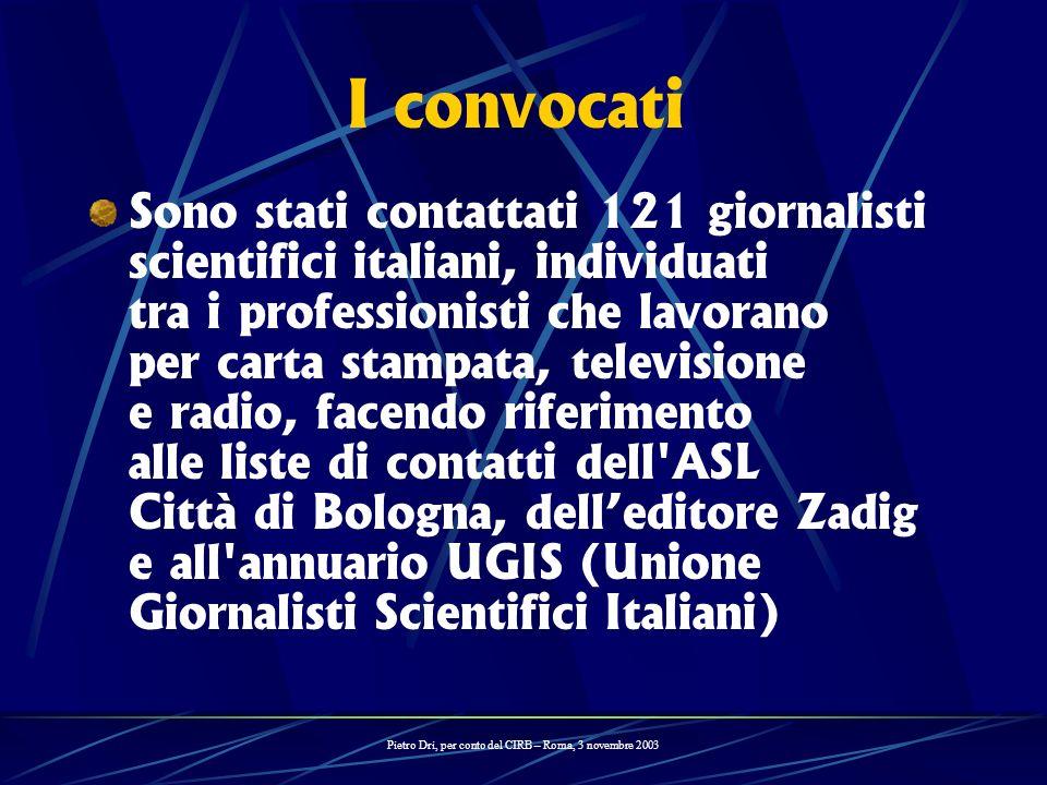 I convocati Sono stati contattati 121 giornalisti scientifici italiani, individuati tra i professionisti che lavorano per carta stampata, televisione