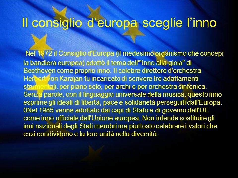Il consiglio deuropa sceglie linno Nel 1972 il Consiglio d'Europa (il medesimo organismo che concepì la bandiera europea) adottò il tema dell'