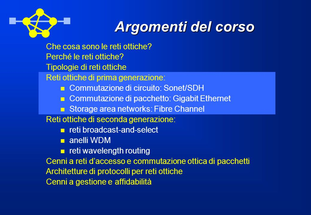SONET Network Elements: DCS Digital cross-connect: si occupa di multiplexing e instradamento in topologie magliate Accetta diverse velocità di linea Accede ai segnali STS-1 Commuta tutto a questo livello Usato per interconnettere tanti accessi STS-1 Cross-connect a larga banda sono usati per aggregare traffico efficientemente Transparent Switch Matrix (DS1 Switch Matrix) STS-N (VT1.5) STS-1 (DS1) DS1 (DS1) DS3 (DS1) STS-N (STS-N) STS-1 (DS3) DS1 (DS1) DS3 (DS3) STS-NSTS-1ATMDS1DS3