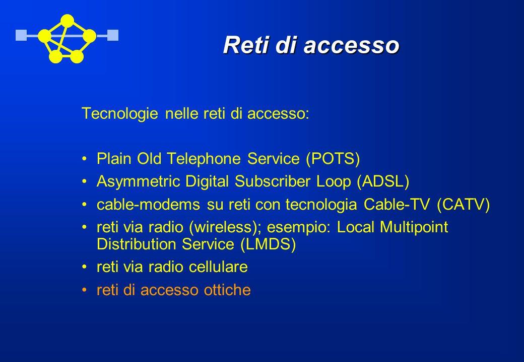 Reti di accesso Tecnologie nelle reti di accesso: Plain Old Telephone Service (POTS) Asymmetric Digital Subscriber Loop (ADSL) cable-modems su reti co