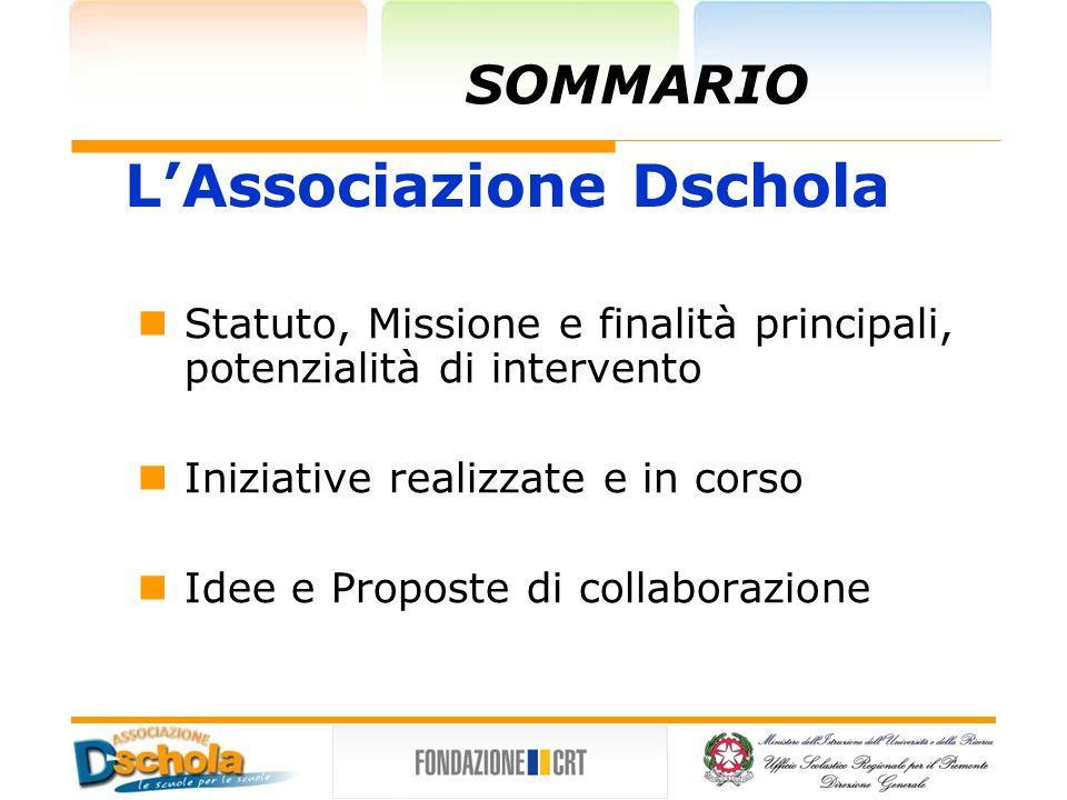 Statuto, Missione e finalità principali, potenzialità di intervento Iniziative realizzate e in corso Idee e Proposte di collaborazione LAssociazione Dschola SOMMARIO