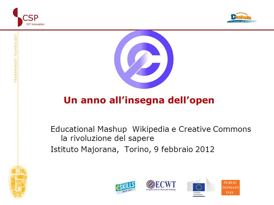 Un anno allinsegna dellopen Educational Mashup Wikipedia e Creative Commons la rivoluzione del sapere Istituto Majorana, Torino, 9 febbraio 2012