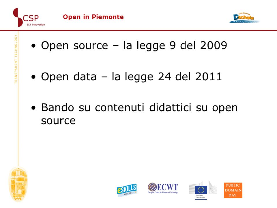 Open in Piemonte Open source – la legge 9 del 2009 Open data – la legge 24 del 2011 Bando su contenuti didattici su open source