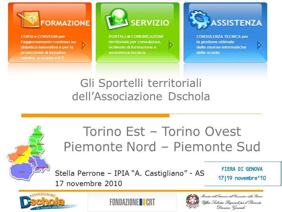 Gli Sportelli territoriali dellAssociazione Dschola Stella Perrone – IPIA A. Castigliano - ASTI 17 novembre 2010 Torino Est – Torino Ovest Piemonte No