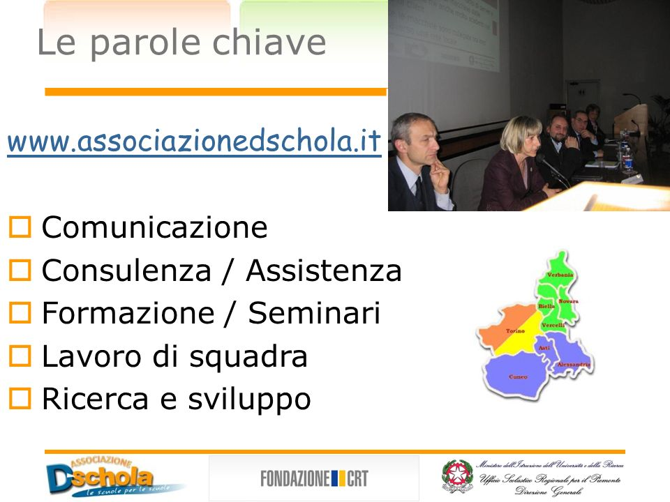 Le parole chiave www.associazionedschola.it Comunicazione Consulenza / Assistenza Formazione / Seminari Lavoro di squadra Ricerca e sviluppo