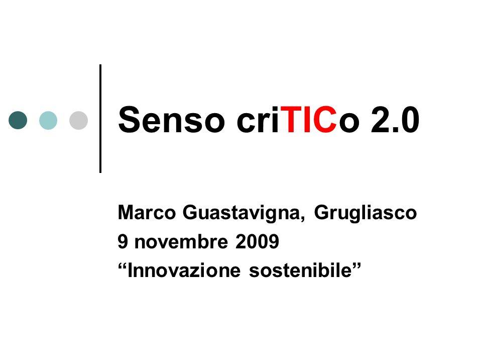 Senso criTICo 2.0 Marco Guastavigna, Grugliasco 9 novembre 2009 Innovazione sostenibile
