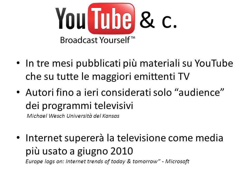 & c. In tre mesi pubblicati più materiali su YouTube che su tutte le maggiori emittenti TV Autori fino a ieri considerati solo audience dei programmi