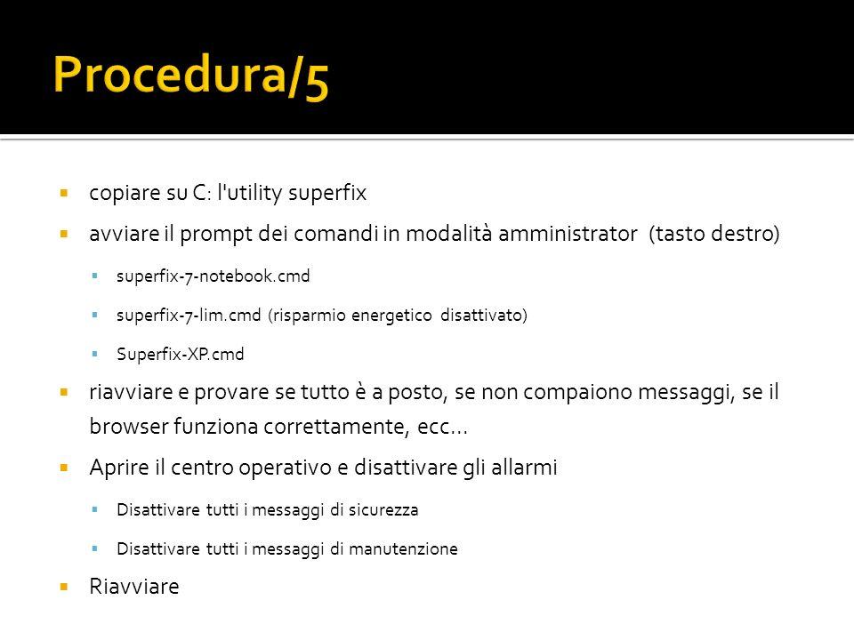 copiare su C: l'utility superfix avviare il prompt dei comandi in modalità amministrator (tasto destro) superfix-7-notebook.cmd superfix-7-lim.cmd (ri
