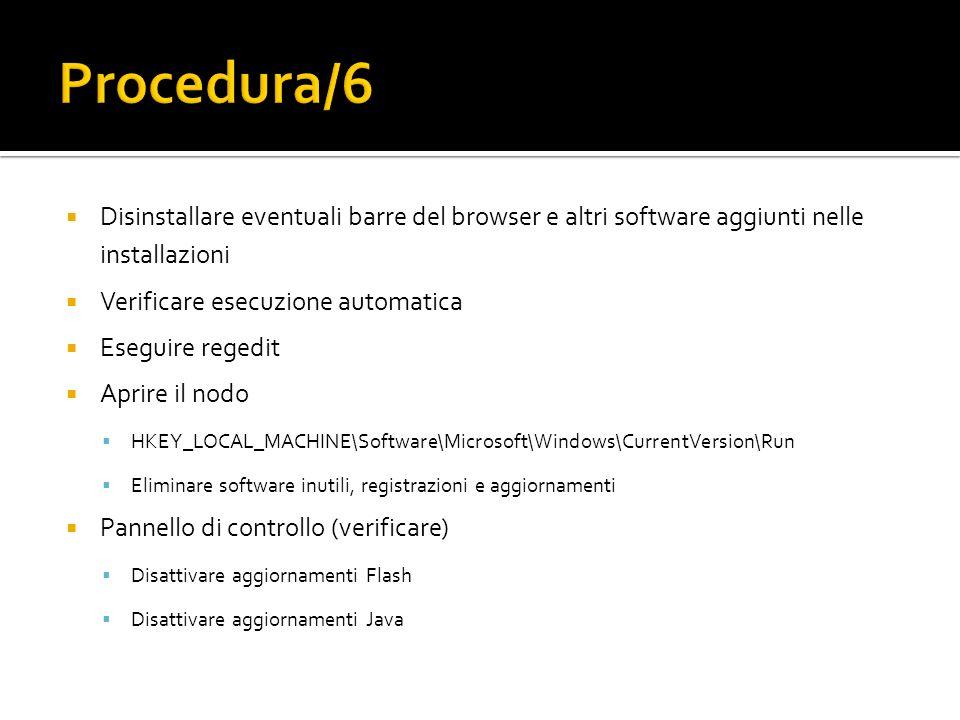 Disinstallare eventuali barre del browser e altri software aggiunti nelle installazioni Verificare esecuzione automatica Eseguire regedit Aprire il no
