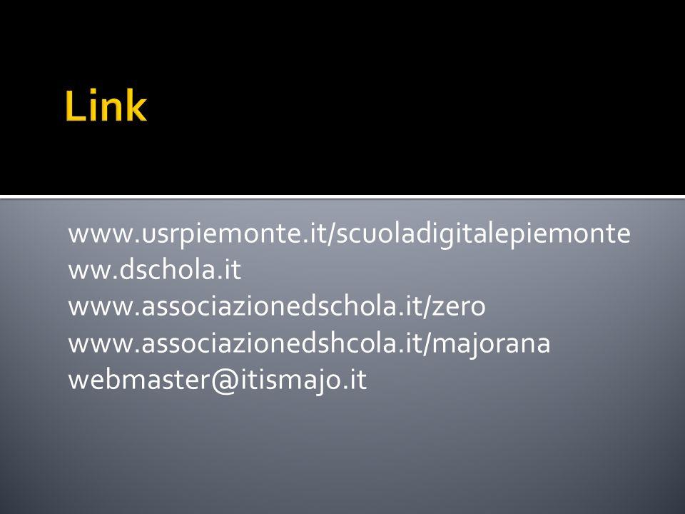 www.usrpiemonte.it/scuoladigitalepiemonte ww.dschola.it www.associazionedschola.it/zero www.associazionedshcola.it/majorana webmaster@itismajo.it