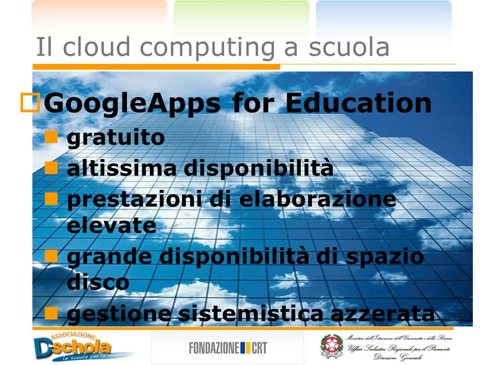 Il cloud computing a scuola GoogleApps for Education gratuito altissima disponibilità prestazioni di elaborazione elevate grande disponibilità di spaz