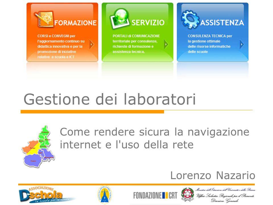 Gestione dei laboratori Come rendere sicura la navigazione internet e l'uso della rete Lorenzo Nazario