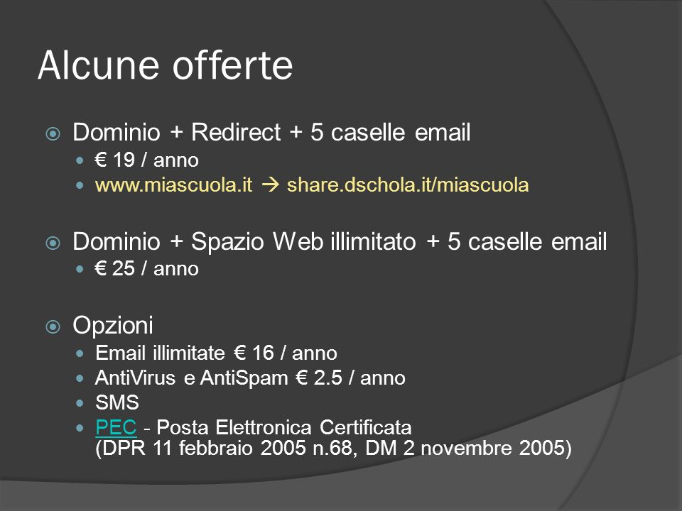 Alcune offerte Dominio + Redirect + 5 caselle email 19 / anno www.miascuola.it share.dschola.it/miascuola Dominio + Spazio Web illimitato + 5 caselle