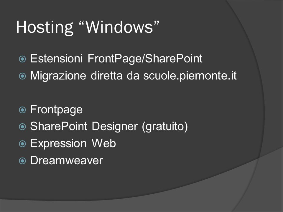 Hosting Windows Estensioni FrontPage/SharePoint Migrazione diretta da scuole.piemonte.it Frontpage SharePoint Designer (gratuito) Expression Web Dream