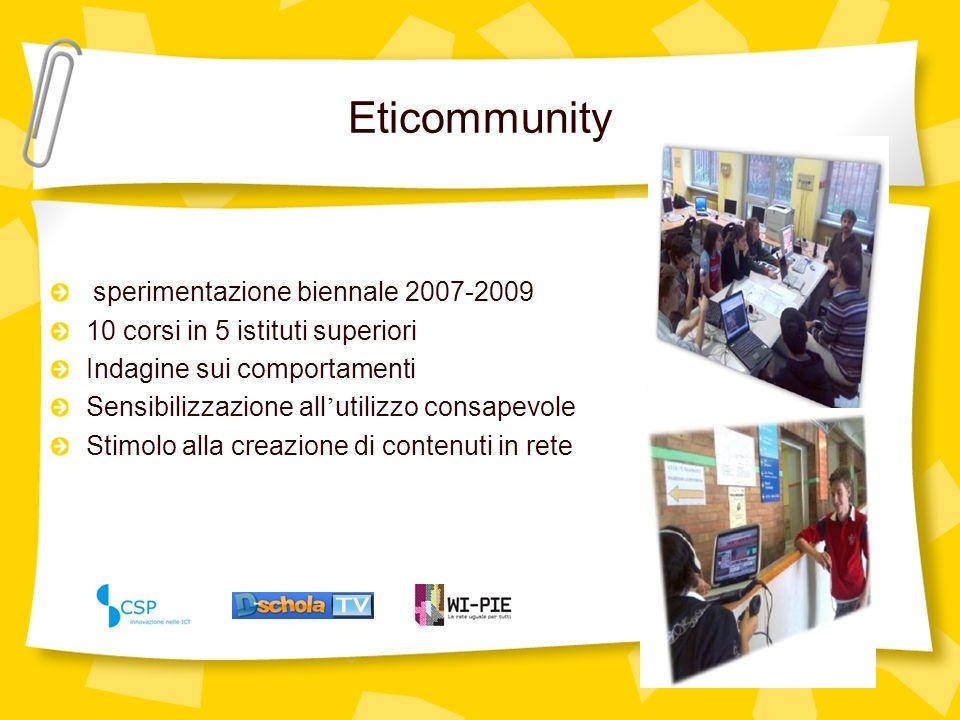 Eticommunity sperimentazione biennale 2007-2009 10 corsi in 5 istituti superiori Indagine sui comportamenti Sensibilizzazione all utilizzo consapevole