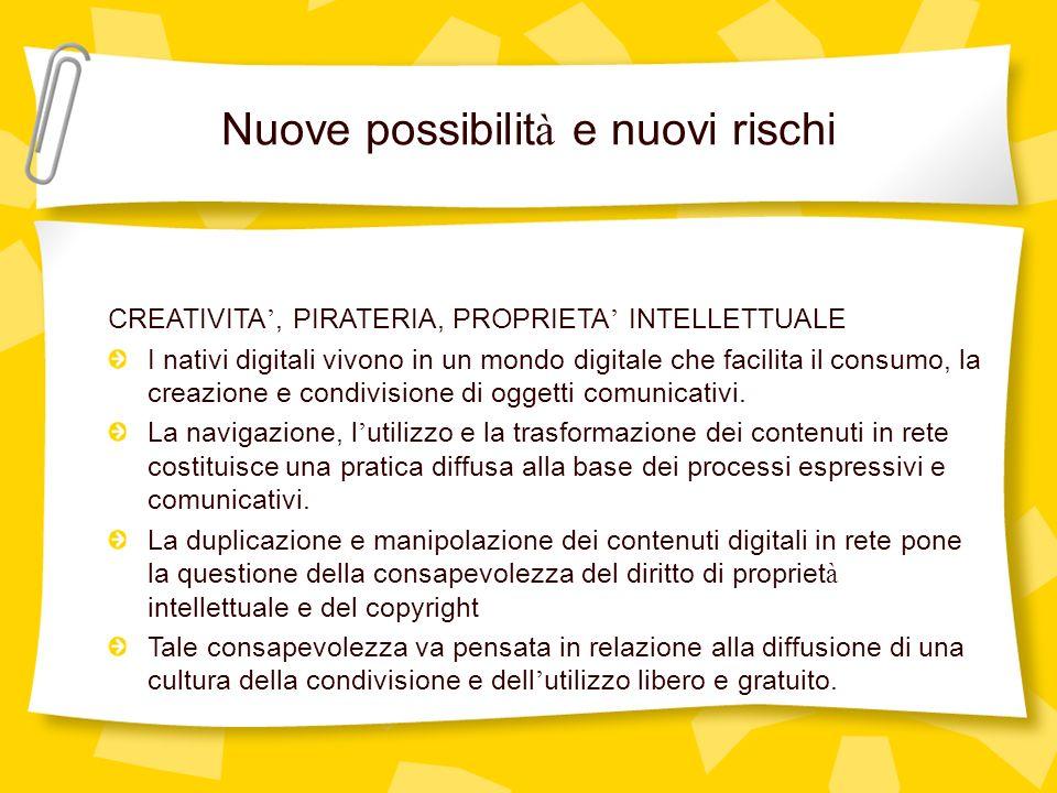 Nuove possibilit à e nuovi rischi CREATIVITA, PIRATERIA, PROPRIETA INTELLETTUALE I nativi digitali vivono in un mondo digitale che facilita il consumo