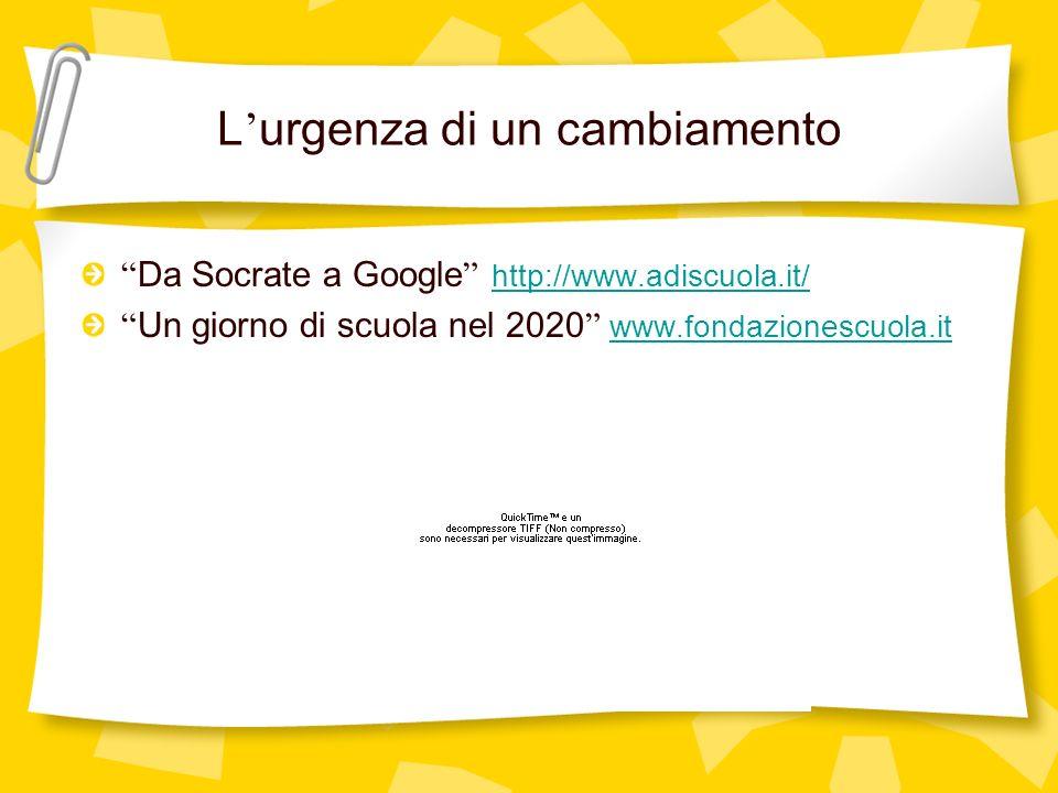 L urgenza di un cambiamento Da Socrate a Google http://www.adiscuola.it/ http://www.adiscuola.it/ Un giorno di scuola nel 2020 www.fondazionescuola.it