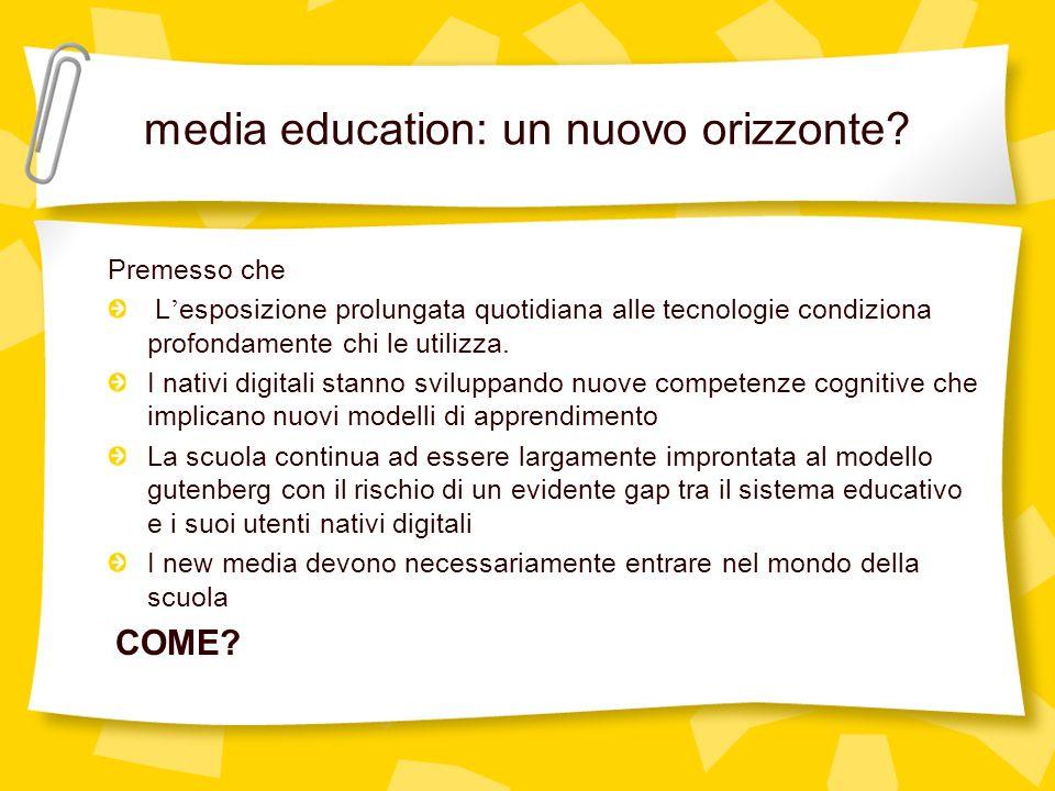 media education: un nuovo orizzonte? Premesso che L esposizione prolungata quotidiana alle tecnologie condiziona profondamente chi le utilizza. I nati