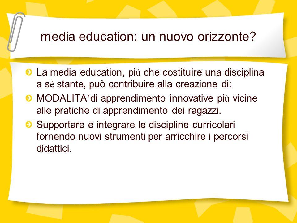 media education: un nuovo orizzonte? La media education, pi ù che costituire una disciplina a s è stante, può contribuire alla creazione di: MODALITA