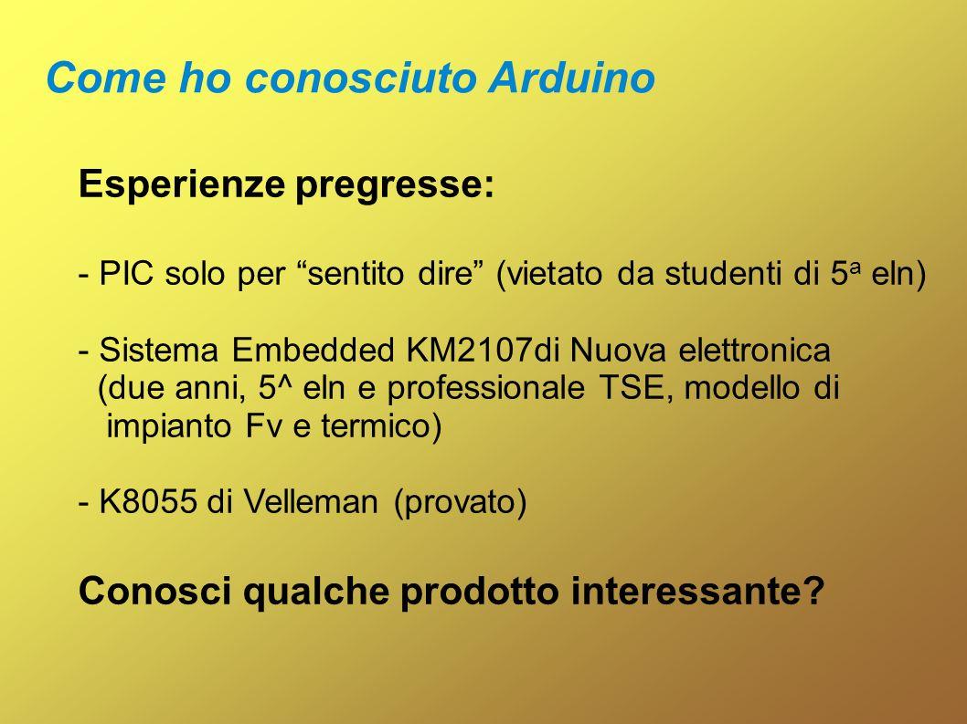 Esperienze pregresse: - PIC solo per sentito dire (vietato da studenti di 5 a eln) - Sistema Embedded KM2107di Nuova elettronica (due anni, 5^ eln e p