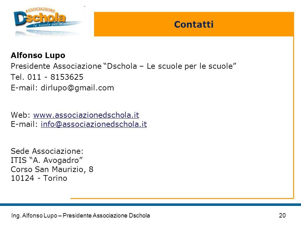 20Ing. Alfonso Lupo – Presidente Associazione Dschola Contatti Alfonso Lupo Presidente Associazione Dschola – Le scuole per le scuole Tel. 011 - 81536