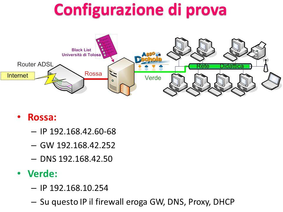 Configurazione di prova Rossa: – IP 192.168.42.60-68 – GW 192.168.42.252 – DNS 192.168.42.50 Verde: – IP 192.168.10.254 – Su questo IP il firewall ero