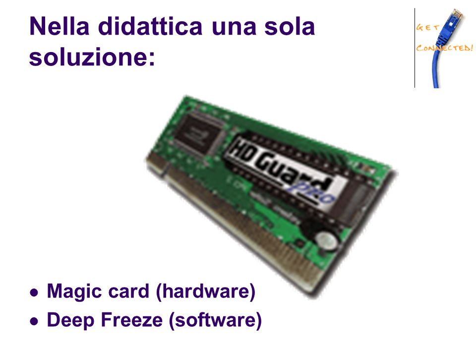Nella didattica una sola soluzione: Magic card (hardware) Deep Freeze (software)