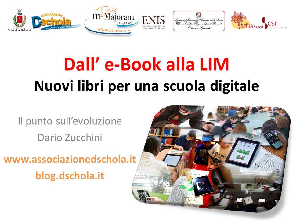 Dall e-Book alla LIM Nuovi libri per una scuola digitale Il punto sullevoluzione Dario Zucchini www.associazionedschola.it blog.dschola.it