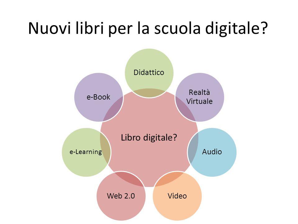 Nuovi libri per la scuola digitale? Libro digitale? Didattico Realtà Virtuale AudioVideoWeb 2.0 e-Learning e-Book