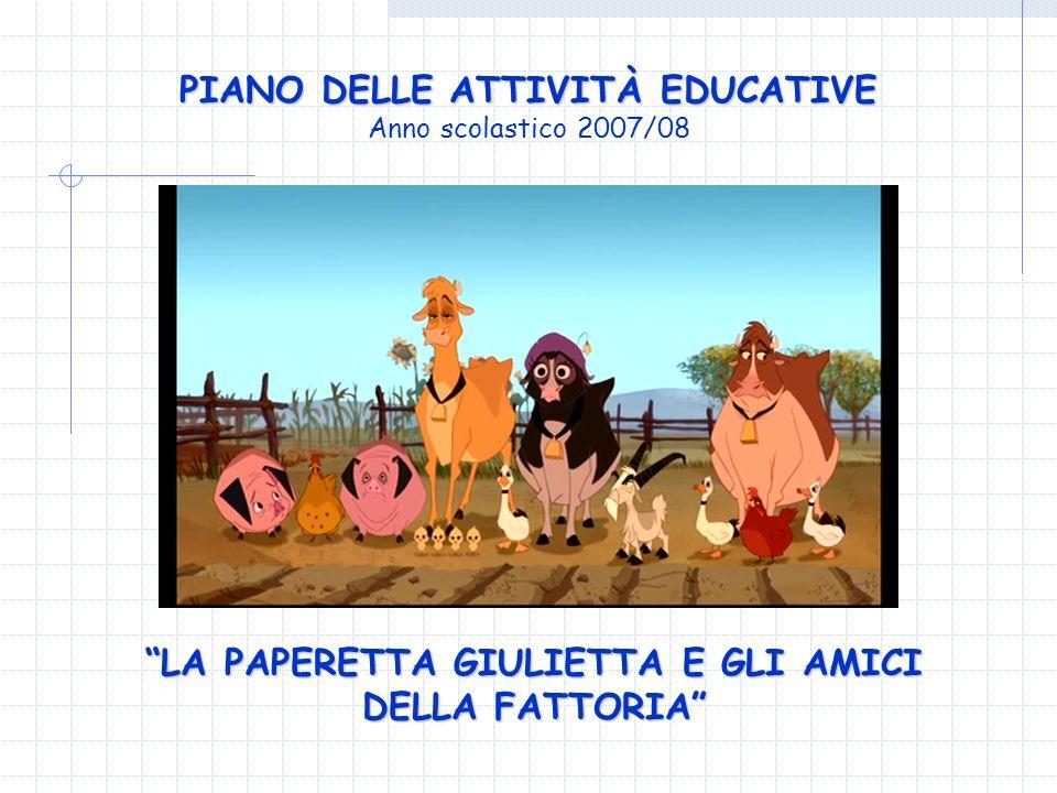 PIANO DELLE ATTIVITÀ EDUCATIVE Anno scolastico 2007/08 LA PAPERETTA GIULIETTA E GLI AMICI DELLA FATTORIA
