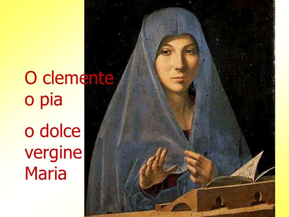 O clemente o pia o dolce vergine Maria