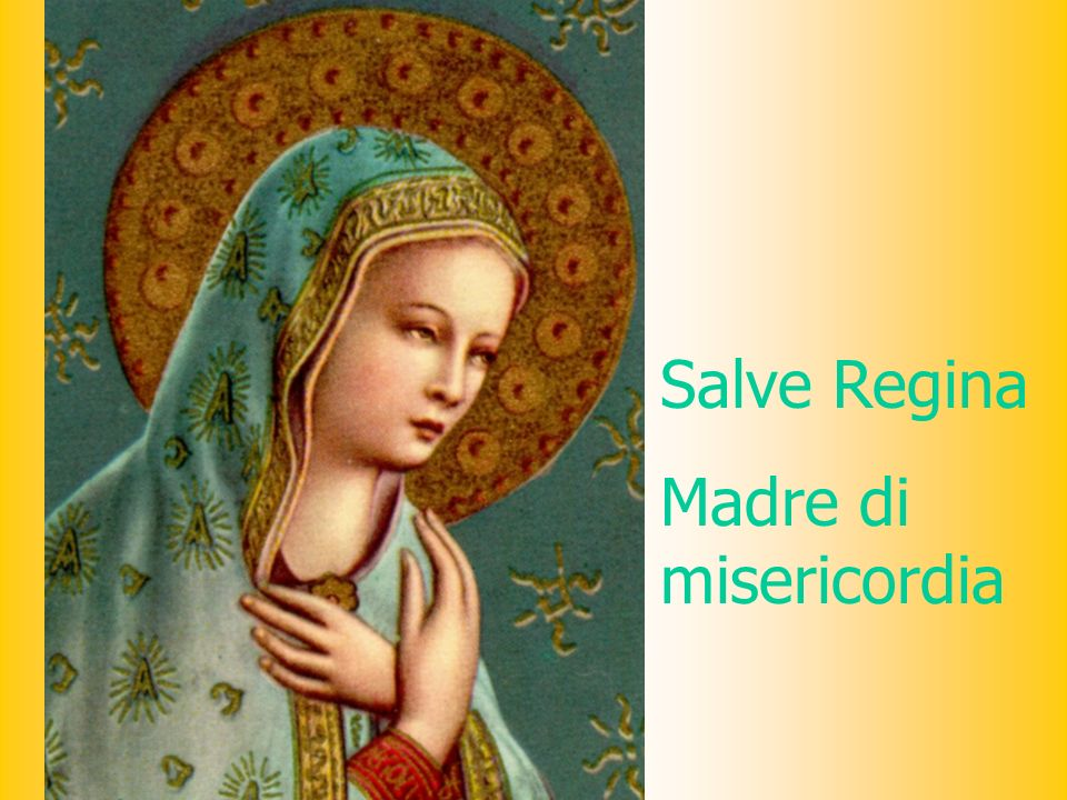 Salve Regina Madre di misericordia